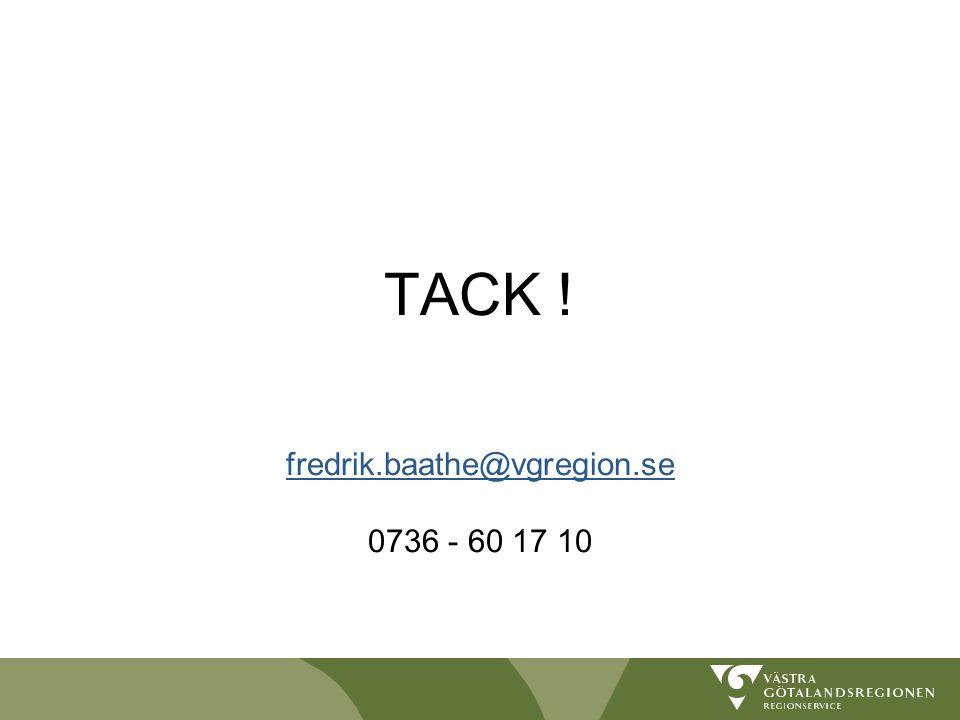 TACK ! fredrik.baathe@vgregion.se 0736 - 60 17 10