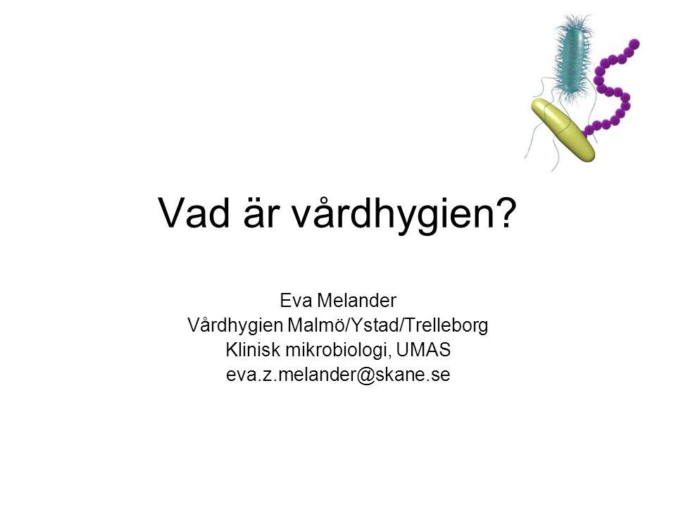 Vad är vårdhygien Eva Melander Vårdhygien Malmö/Ystad/Trelleborg