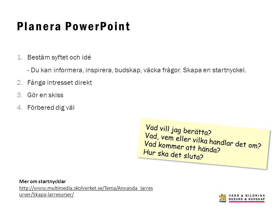 Planera PowerPoint Bestäm syftet och idé - Du kan informera, inspirera, budskap, väcka frågor. Skapa en startnyckel.