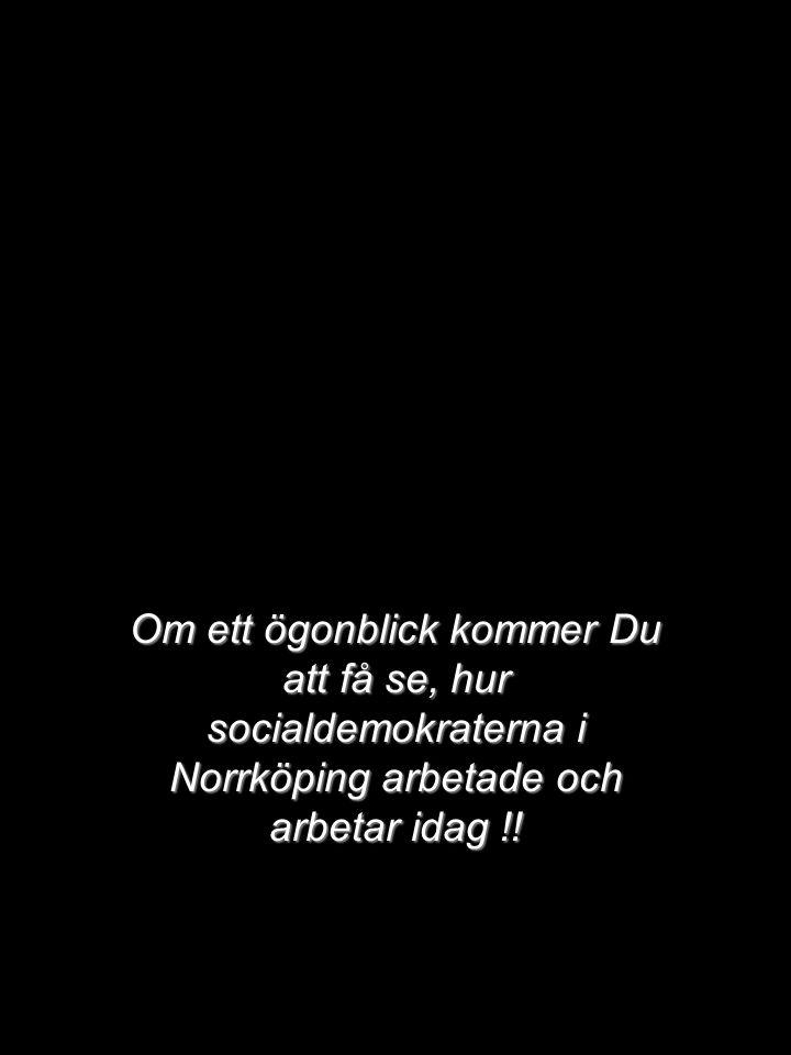 Om ett ögonblick kommer Du att få se, hur socialdemokraterna i Norrköping arbetade och arbetar idag !!