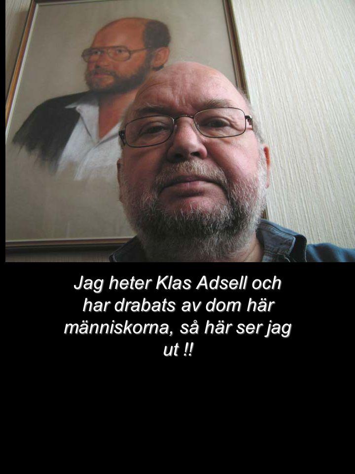 Jag heter Klas Adsell och har drabats av dom här människorna, så här ser jag ut !!