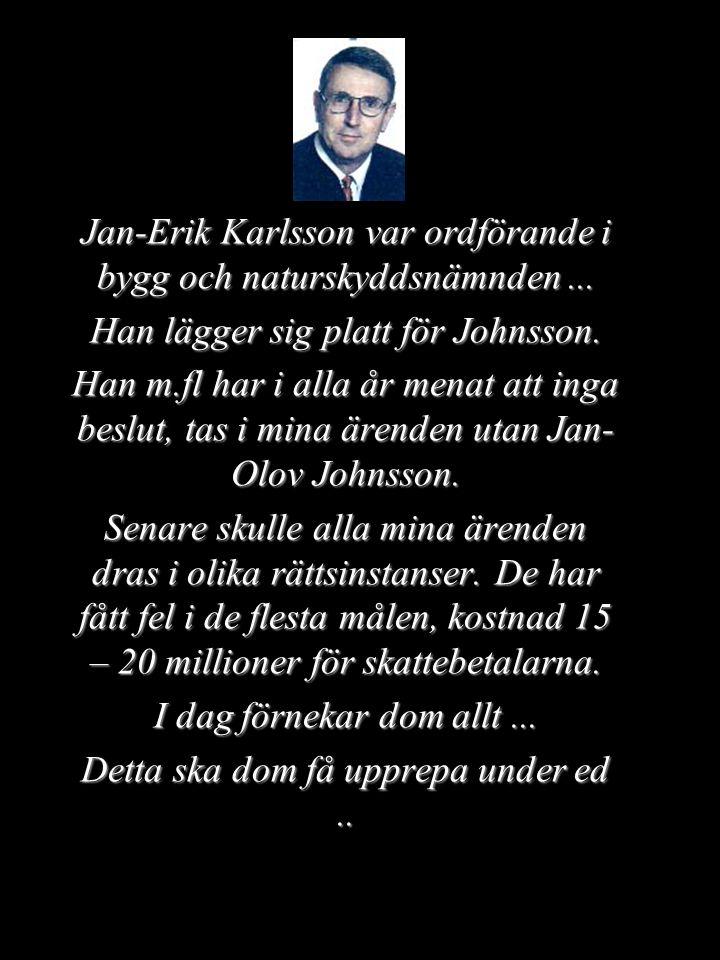 Jan-Erik Karlsson var ordförande i bygg och naturskyddsnämnden ...
