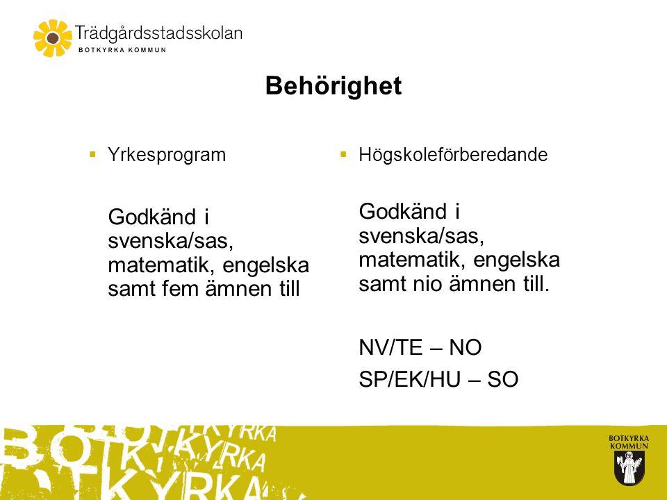 Behörighet Yrkesprogram. Godkänd i svenska/sas, matematik, engelska samt fem ämnen till. Högskoleförberedande.
