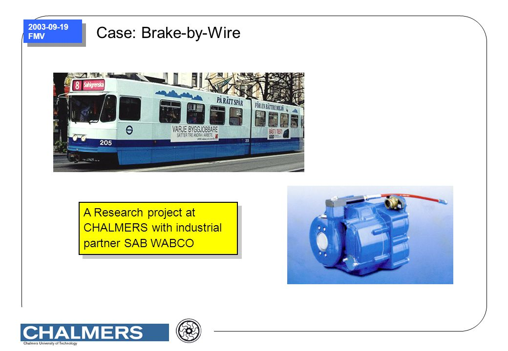 Case: Brake-by-Wire A Research project at CHALMERS with industrial partner SAB WABCO