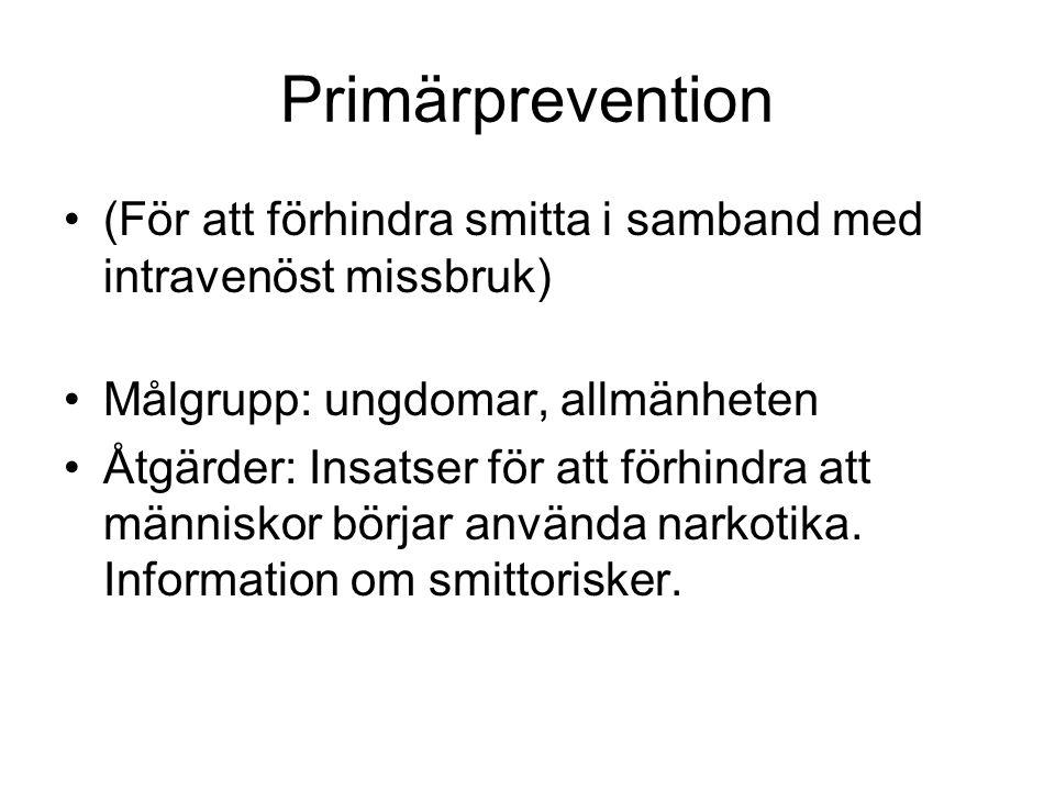 Primärprevention (För att förhindra smitta i samband med intravenöst missbruk) Målgrupp: ungdomar, allmänheten.