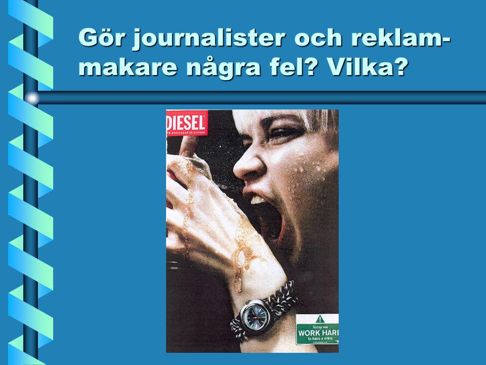 Gör journalister och reklam-makare några fel Vilka