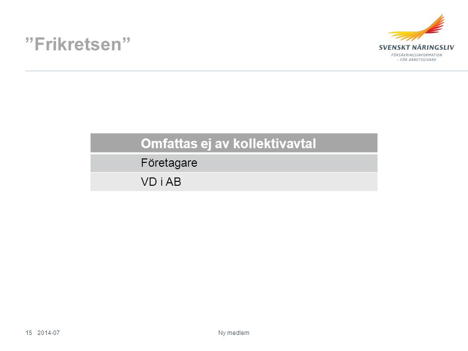 Frikretsen Omfattas ej av kollektivavtal Företagare VD i AB 2014-07
