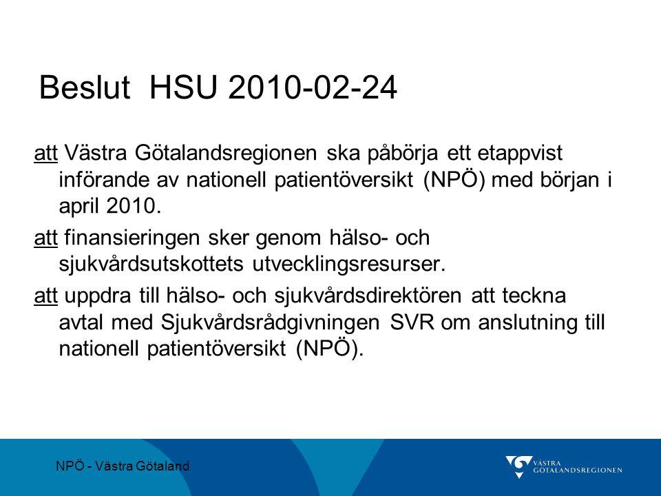 Beslut HSU 2010-02-24 att Västra Götalandsregionen ska påbörja ett etappvist införande av nationell patientöversikt (NPÖ) med början i april 2010.
