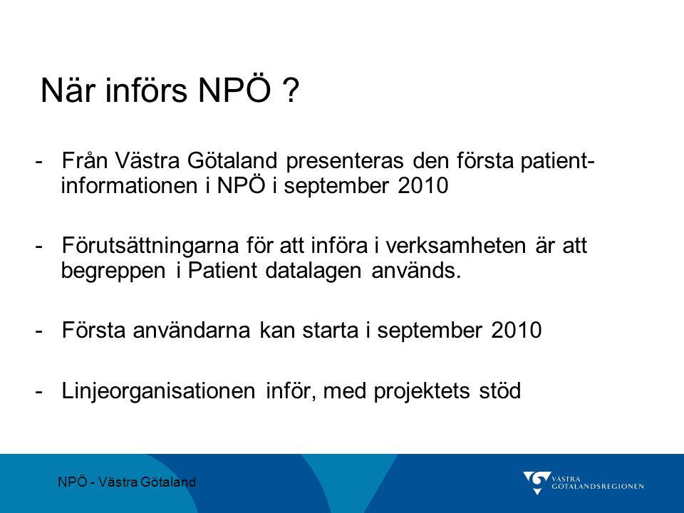 När införs NPÖ - Från Västra Götaland presenteras den första patient- informationen i NPÖ i september 2010.