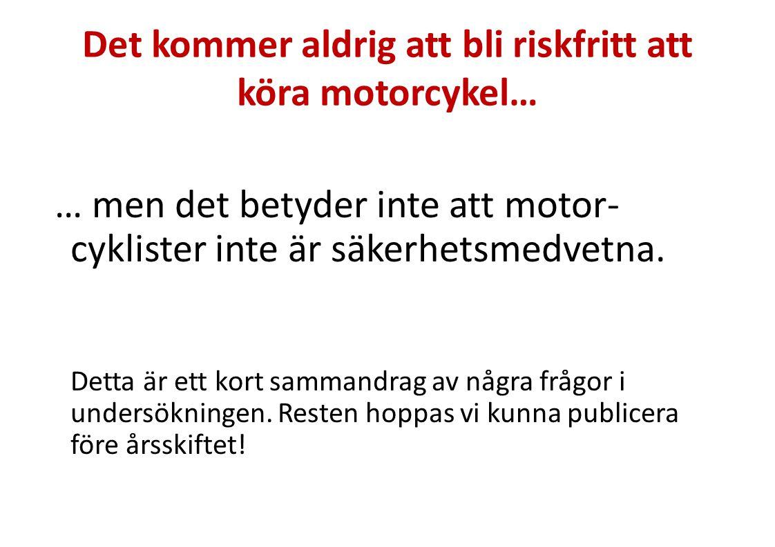 Det kommer aldrig att bli riskfritt att köra motorcykel…