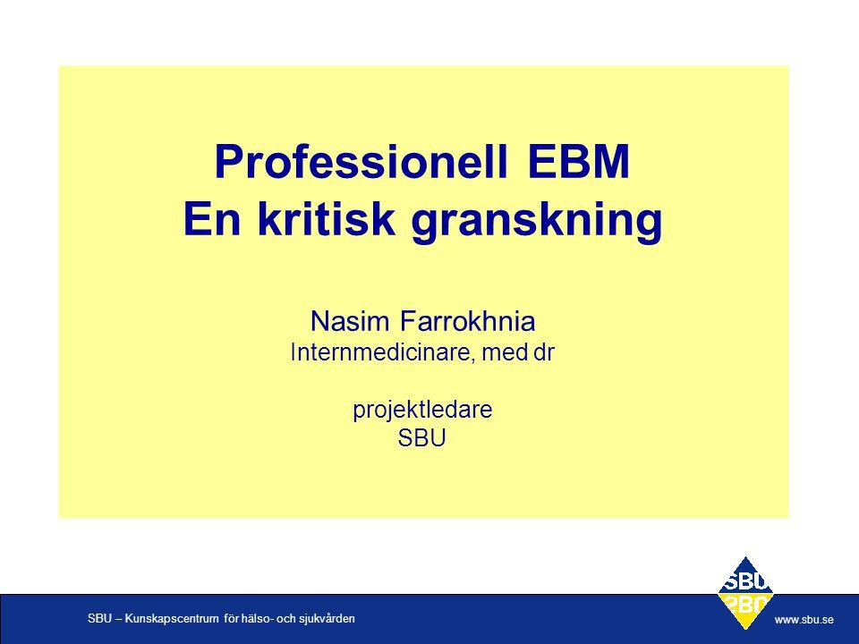 Professionell EBM En kritisk granskning Nasim Farrokhnia Internmedicinare, med dr projektledare SBU