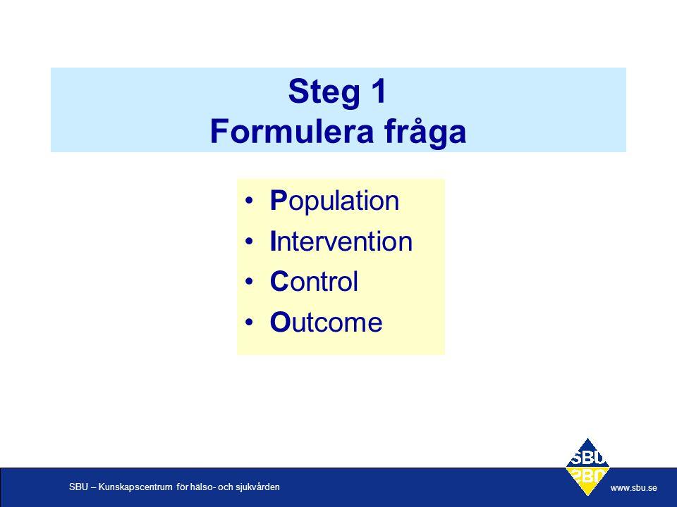 Steg 1 Formulera fråga Population Intervention Control Outcome