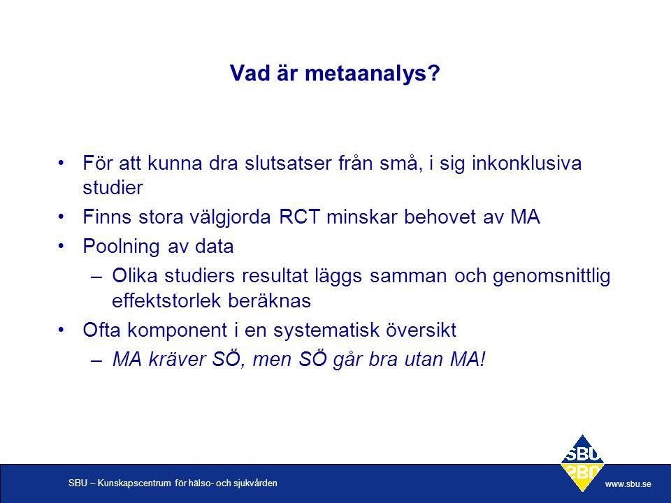Vad är metaanalys För att kunna dra slutsatser från små, i sig inkonklusiva studier. Finns stora välgjorda RCT minskar behovet av MA.