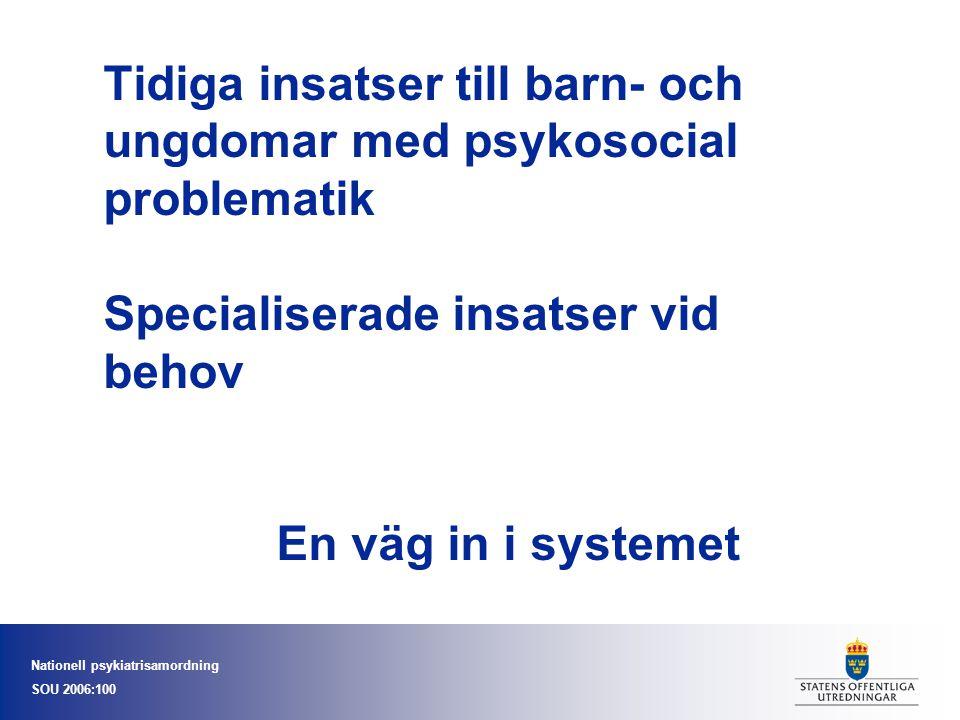 Tidiga insatser till barn- och ungdomar med psykosocial problematik Specialiserade insatser vid behov En väg in i systemet