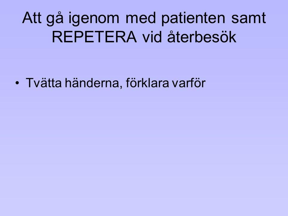 Att gå igenom med patienten samt REPETERA vid återbesök