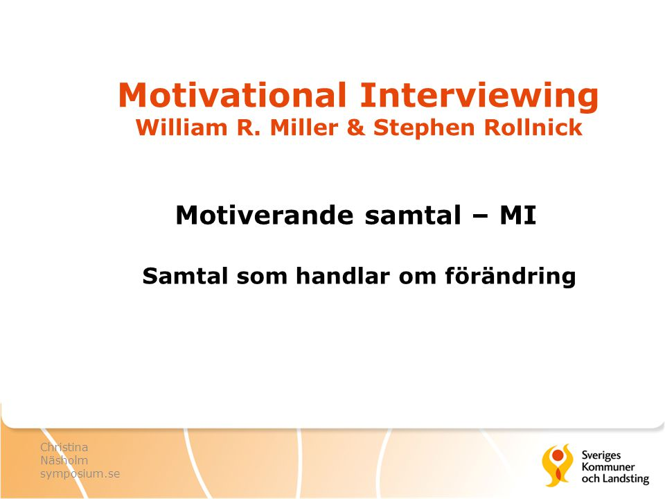 Motivational Interviewing William R. Miller & Stephen Rollnick