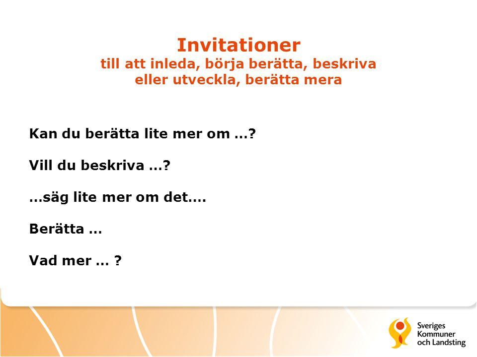 Invitationer till att inleda, börja berätta, beskriva eller utveckla, berätta mera