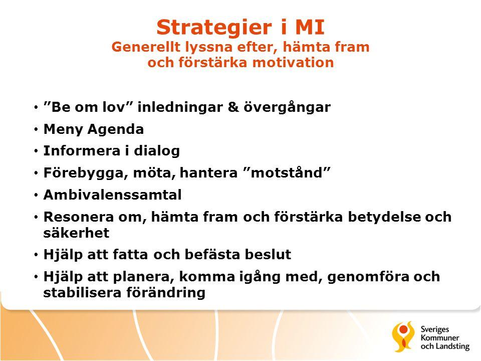 Strategier i MI Generellt lyssna efter, hämta fram och förstärka motivation