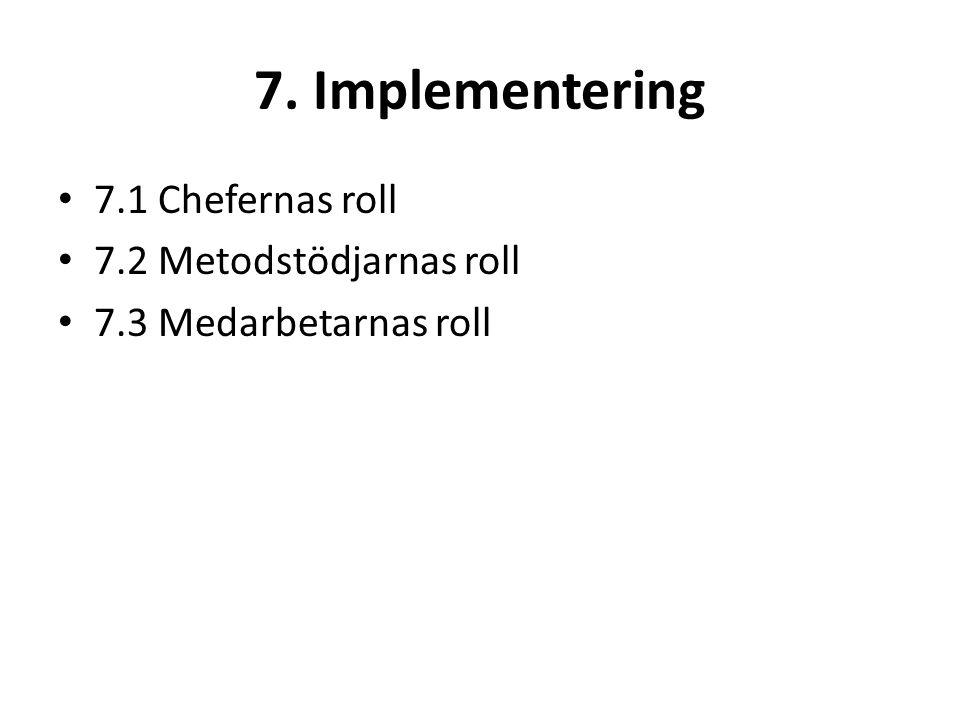 7. Implementering 7.1 Chefernas roll 7.2 Metodstödjarnas roll