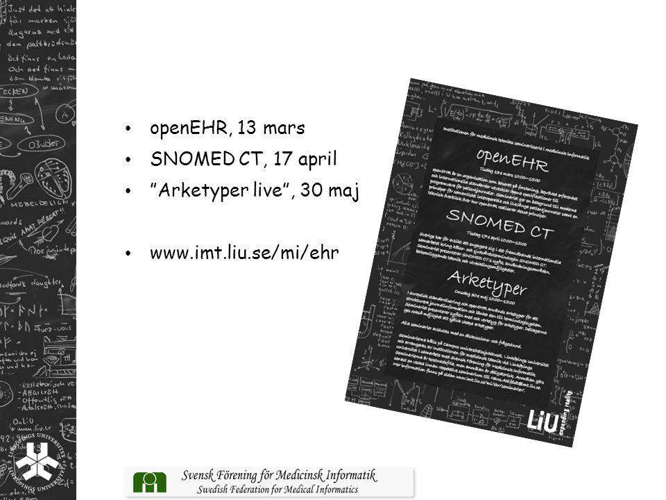 openEHR, 13 mars SNOMED CT, 17 april Arketyper live , 30 maj www.imt.liu.se/mi/ehr