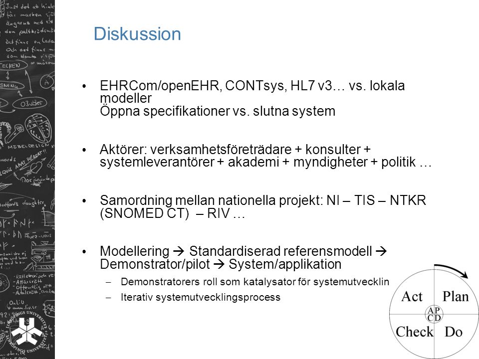 Diskussion EHRCom/openEHR, CONTsys, HL7 v3… vs. lokala modeller Öppna specifikationer vs. slutna system.