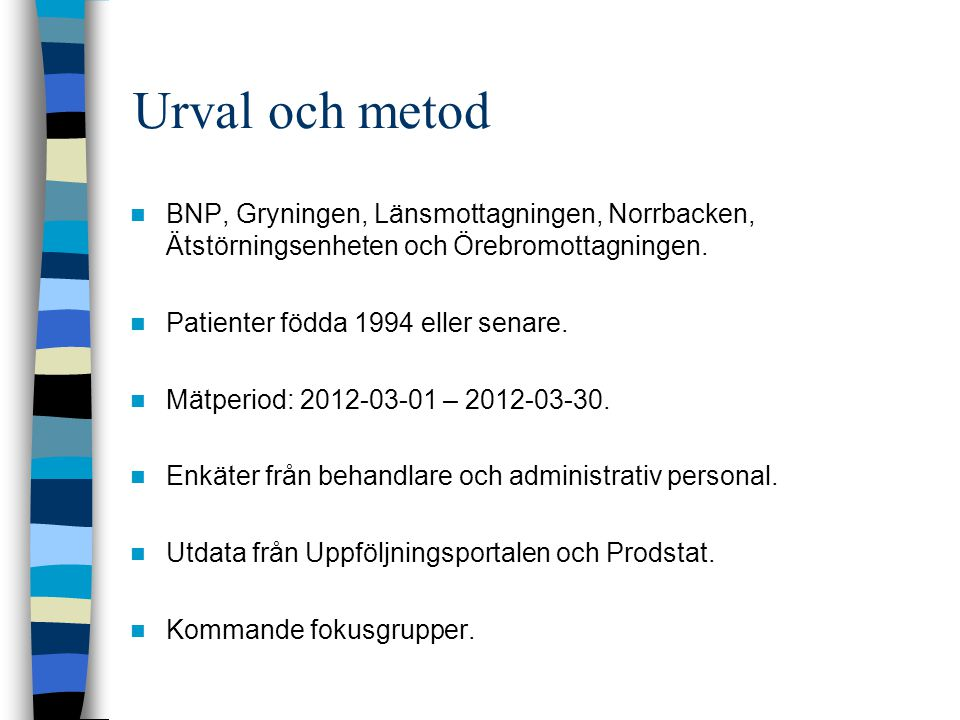 Urval och metod BNP, Gryningen, Länsmottagningen, Norrbacken, Ätstörningsenheten och Örebromottagningen.