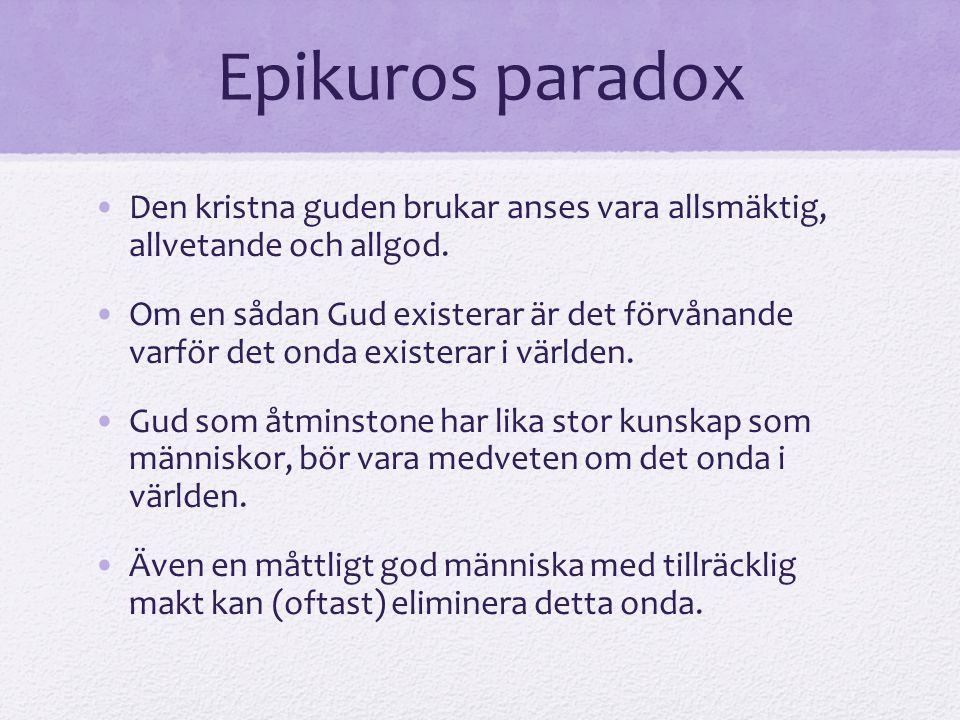 Epikuros paradox Den kristna guden brukar anses vara allsmäktig, allvetande och allgod.