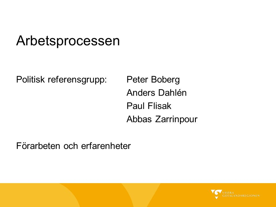 Arbetsprocessen Politisk referensgrupp: Peter Boberg Anders Dahlén Paul Flisak Abbas Zarrinpour Förarbeten och erfarenheter