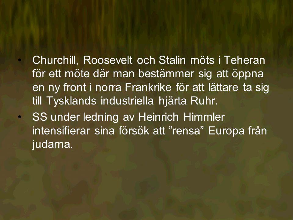 Churchill, Roosevelt och Stalin möts i Teheran för ett möte där man bestämmer sig att öppna en ny front i norra Frankrike för att lättare ta sig till Tysklands industriella hjärta Ruhr.