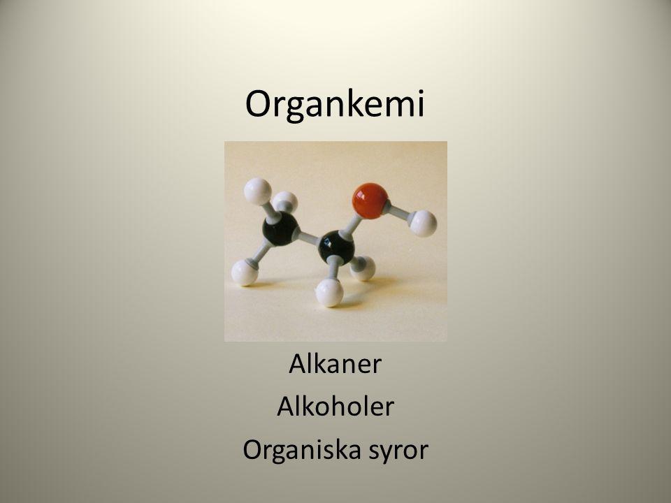 Alkaner Alkoholer Organiska syror