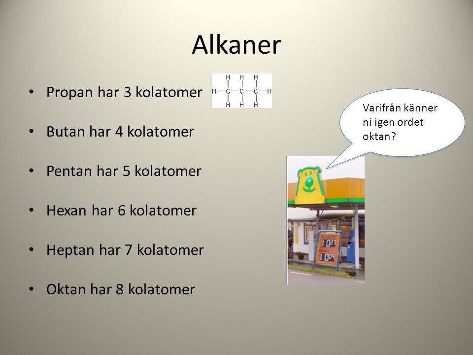Alkaner Propan har 3 kolatomer Butan har 4 kolatomer