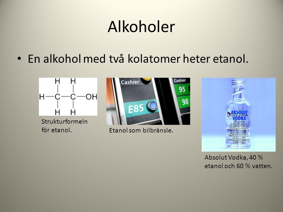 Alkoholer En alkohol med två kolatomer heter etanol.