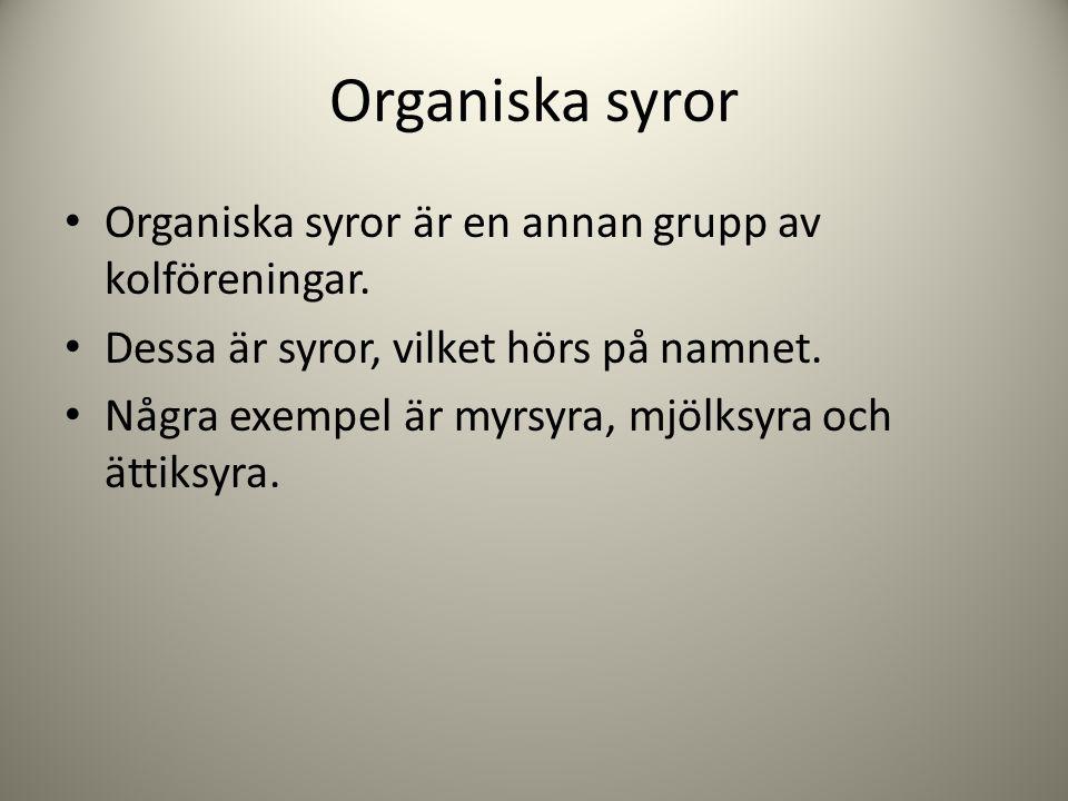 Organiska syror Organiska syror är en annan grupp av kolföreningar.