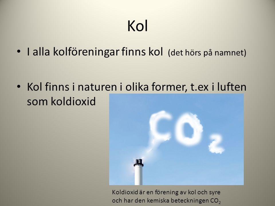 Kol I alla kolföreningar finns kol (det hörs på namnet)