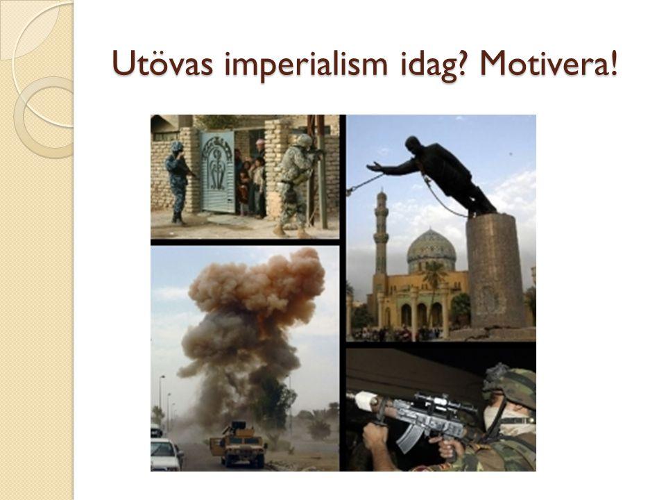 Utövas imperialism idag Motivera!