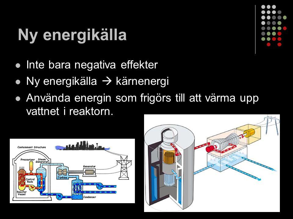 Ny energikälla Inte bara negativa effekter Ny energikälla  kärnenergi