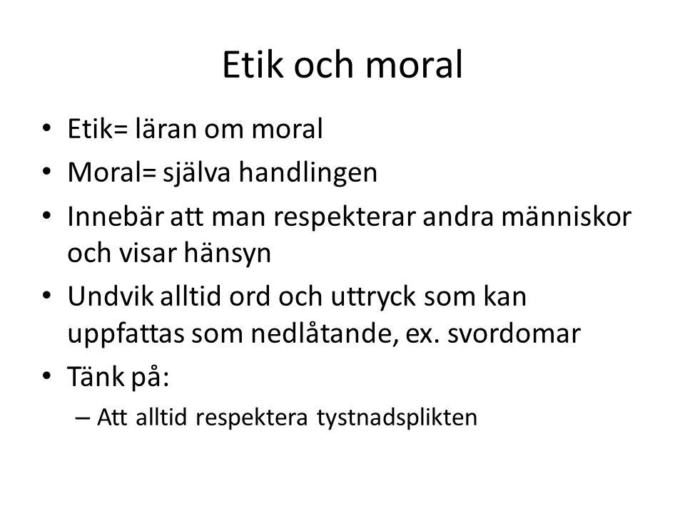 Etik och moral Etik= läran om moral Moral= själva handlingen