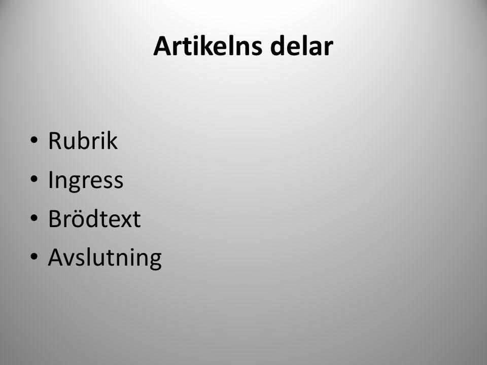 Artikelns delar Rubrik Ingress Brödtext Avslutning