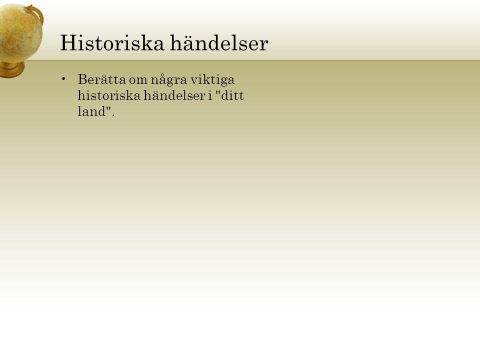 Historiska händelser Berätta om några viktiga historiska händelser i ditt land .