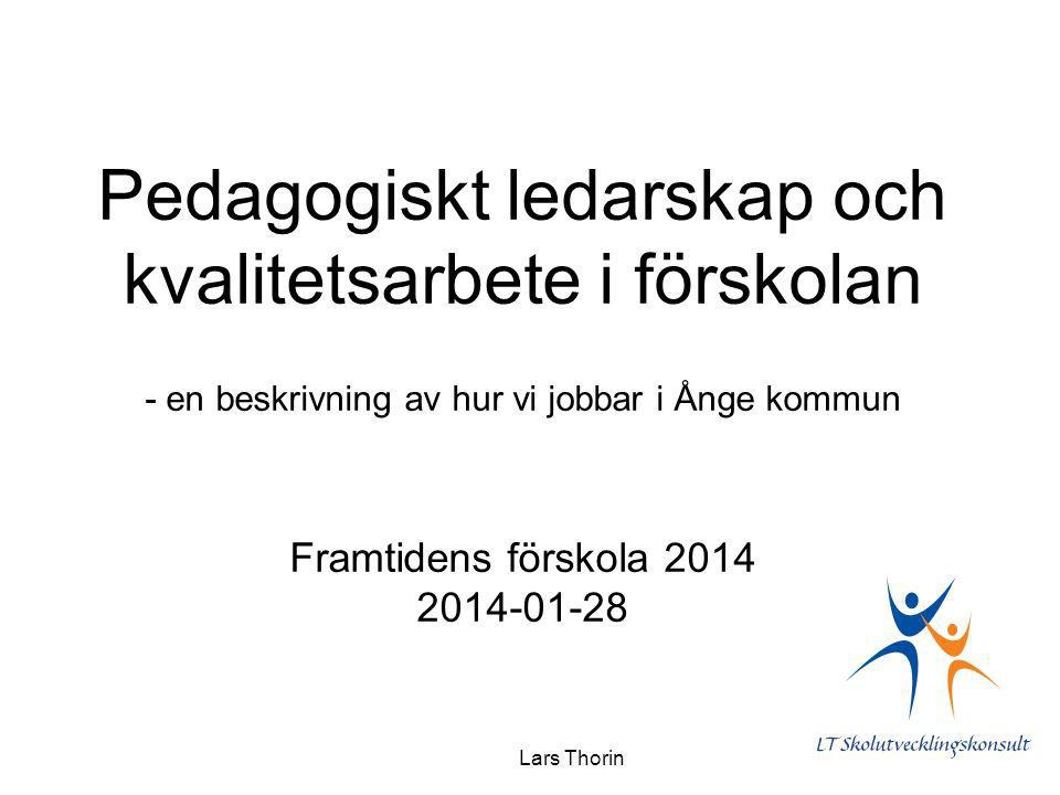 Pedagogiskt ledarskap och kvalitetsarbete i förskolan - en beskrivning av hur vi jobbar i Ånge kommun Framtidens förskola 2014 2014-01-28