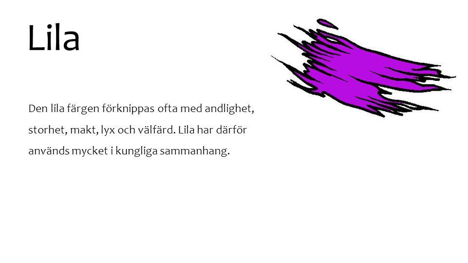 Lila Den lila färgen förknippas ofta med andlighet, storhet, makt, lyx och välfärd.