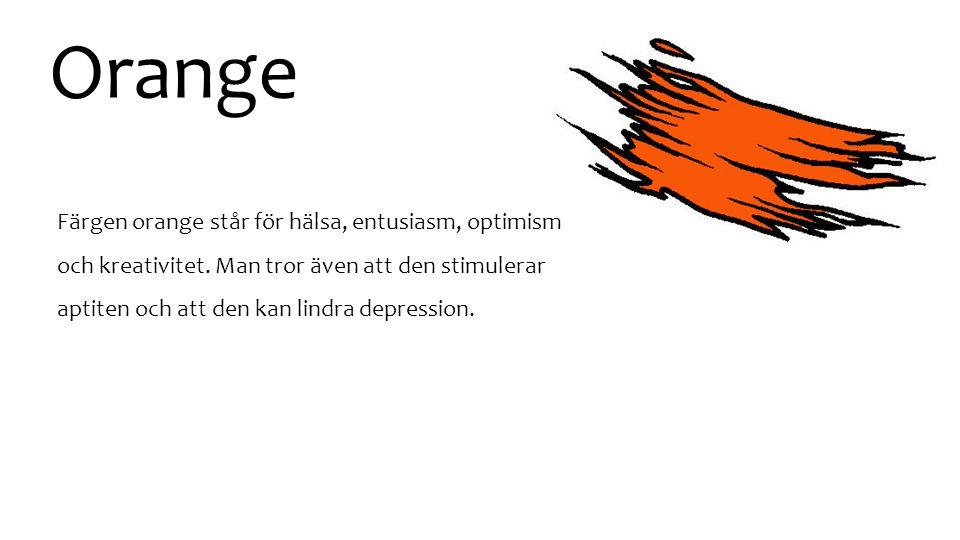 Orange Färgen orange står för hälsa, entusiasm, optimism och kreativitet.