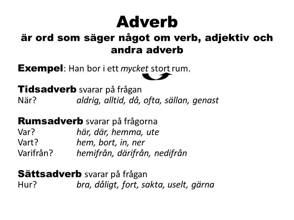 Adverb är ord som säger något om verb, adjektiv och andra adverb