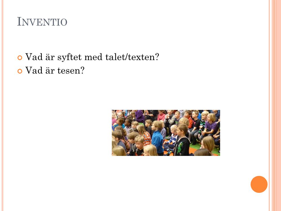 Inventio Vad är syftet med talet/texten Vad är tesen