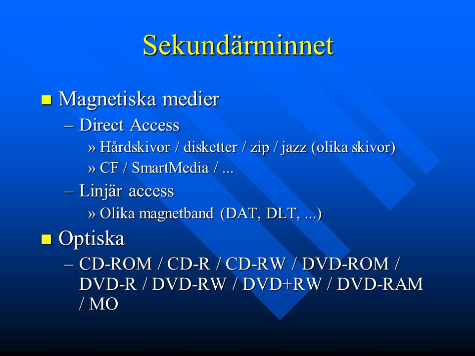 Sekundärminnet Magnetiska medier Optiska Direct Access Linjär access