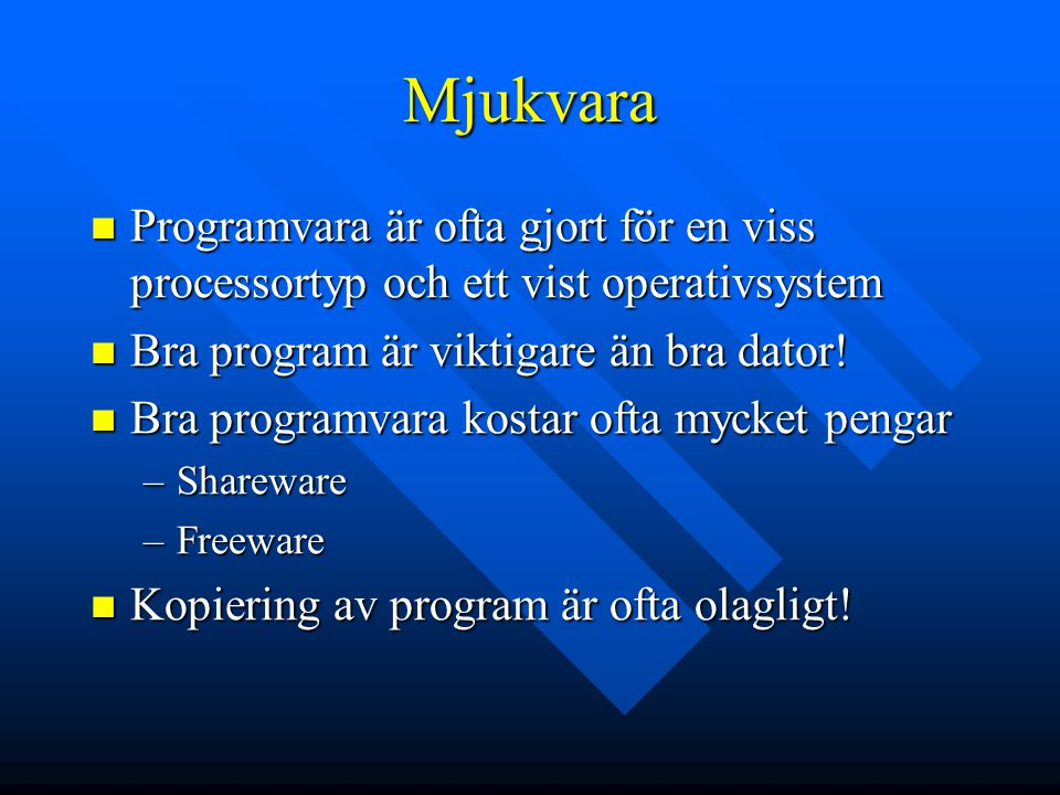 Mjukvara Programvara är ofta gjort för en viss processortyp och ett vist operativsystem. Bra program är viktigare än bra dator!
