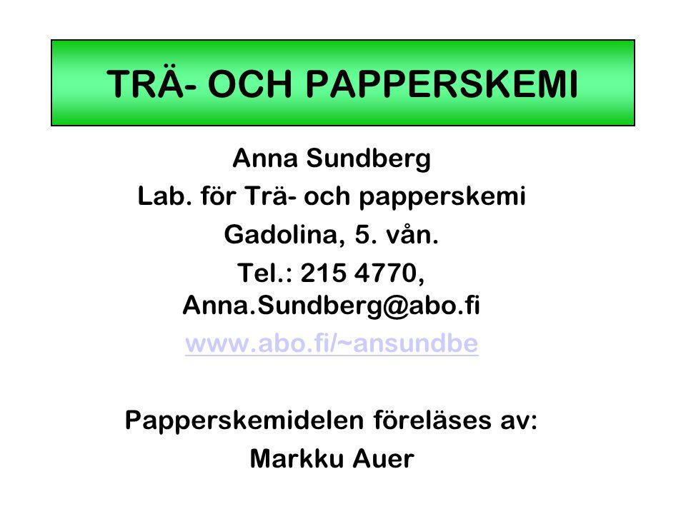 TRÄ- OCH PAPPERSKEMI Anna Sundberg Lab. för Trä- och papperskemi
