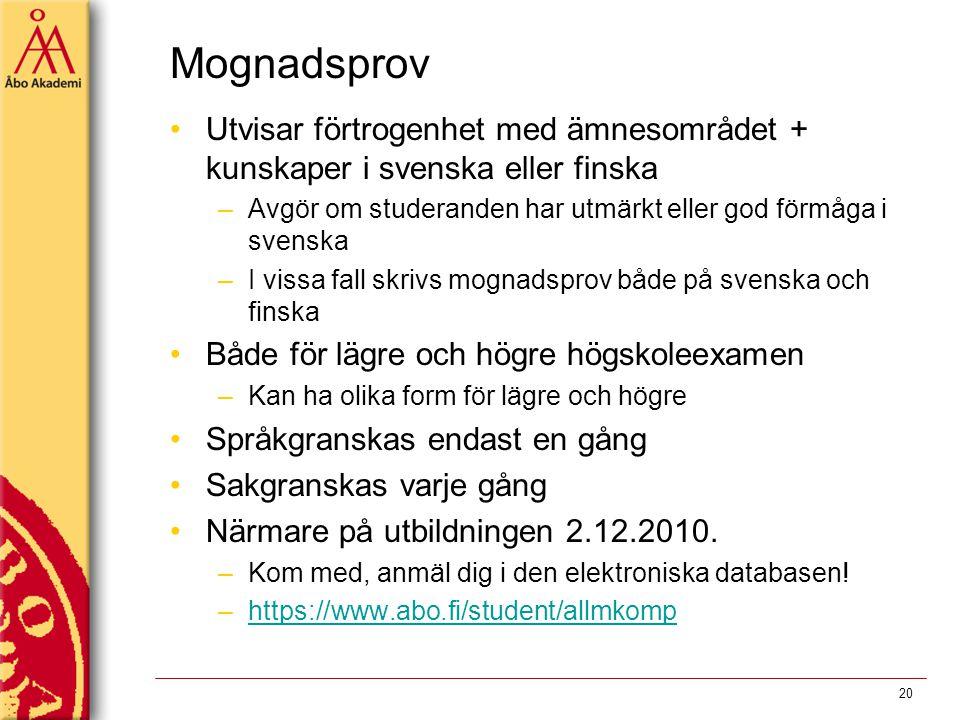 Mognadsprov Utvisar förtrogenhet med ämnesområdet + kunskaper i svenska eller finska. Avgör om studeranden har utmärkt eller god förmåga i svenska.