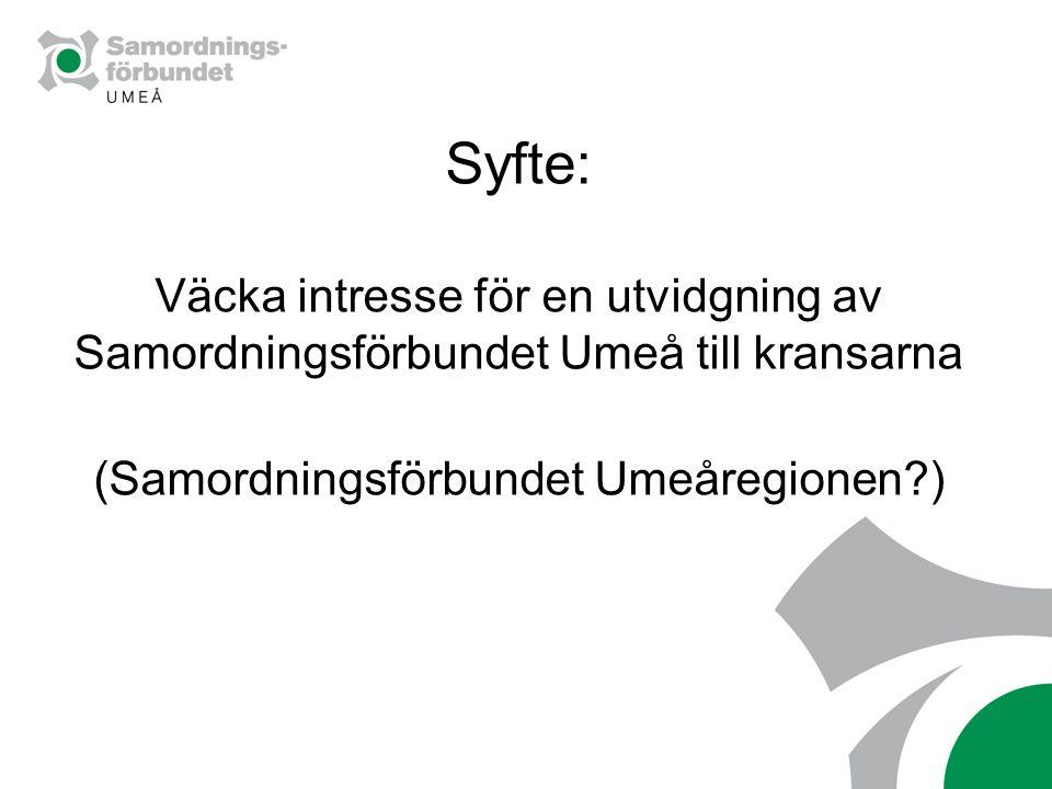 Syfte: Väcka intresse för en utvidgning av Samordningsförbundet Umeå till kransarna (Samordningsförbundet Umeåregionen )