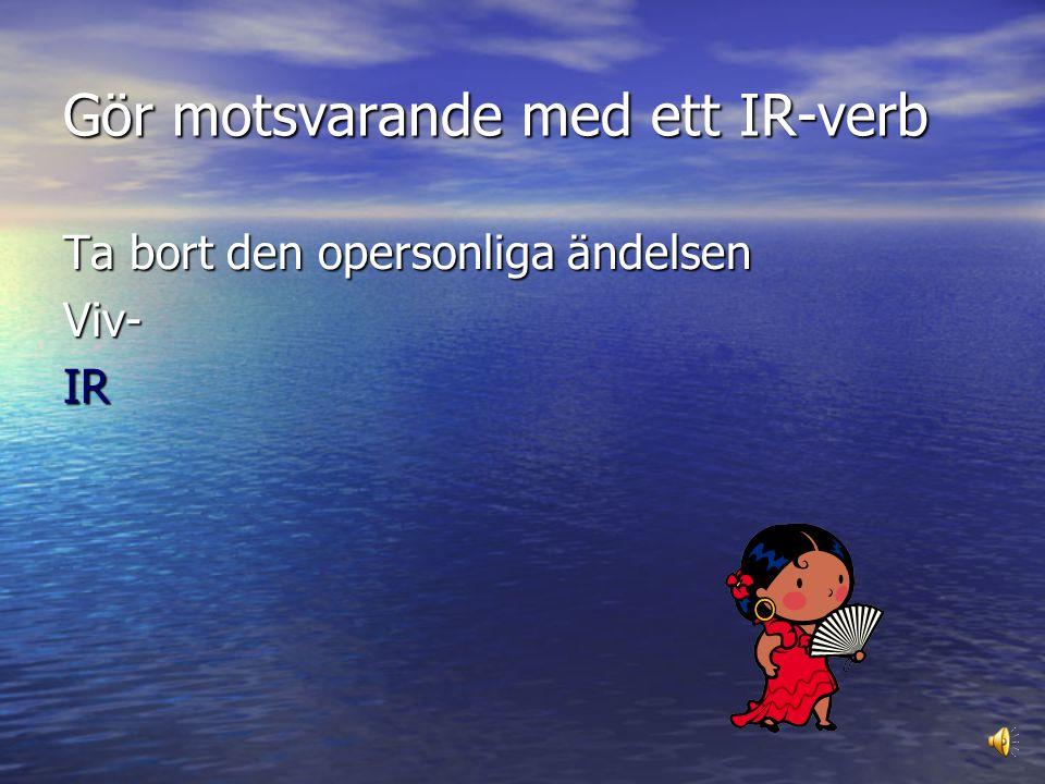 Gör motsvarande med ett IR-verb